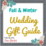 Fall & Winter Wedding Gift Guide #TwoBlogsFunGuides