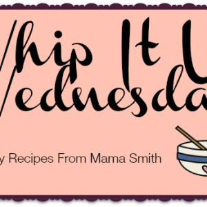 Whip It Up Wednesday