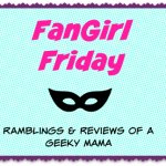 FanGirl Friday: March 2015 Geek Fuel