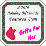 2015 Gifts for Her Holiday Gift Guide | #TwoBlogsFunGuides #HGG #HolidayGiftGuide