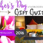 2016 Mother's Day | #TwoBlogsFunGuides