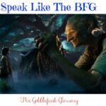 Speak the Language of The BFG (Big Friendly Giant)