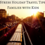 No Stress Holiday Travel Tips for Families with Kids   #Travel