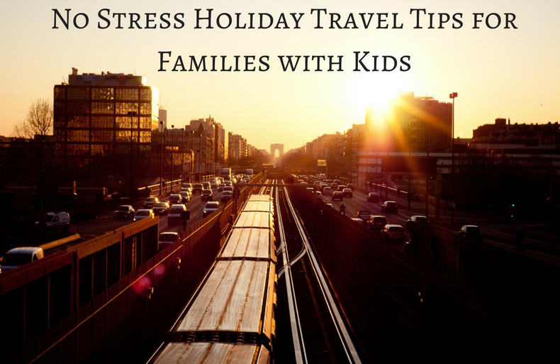 No Stress Holiday Travel Tips for Families with Kids (2)