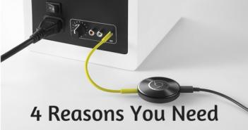 4 Reasons You Need Google Chromecast Audio