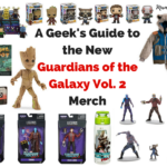 A Geek's Guide to the New Guardians of the Galaxy Vol. 2 Merch & Why You Need All of It! | #GotGVol2Event #GotGVol2