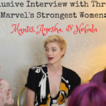 Exclusive Interview with Three of Marvel's Strongest Women: Mantis, Ayesha, & Nebula