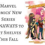 Marvel Comics' New Series RUNAWAYS to Hit Shelves This Fall