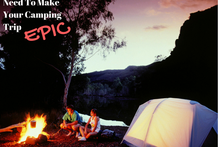 5 Things You Need To Make Your Camping Trip EPIC