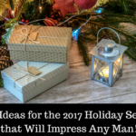 Gift Ideas for the 2017 Holiday Season that Will Impress Any Man!