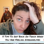 5 Tips To Get Back On Track When You Are Feeling Overwhelmed